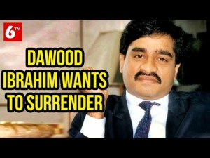 Dawood wants to surrender